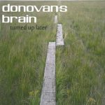 Donovan's Brain - Turned Up Later